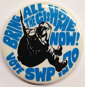 Bring all the GIs home now! Vote SWP in 70 [pinback button]. Socialist Workers Party.