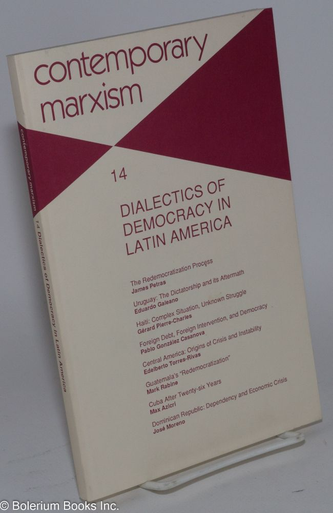 Contemporary Marxism No. 14: Dialectics of Democracy in Latin America. Eduard Galeano, James Petras, Susanne Jonas, Nancy Stein.