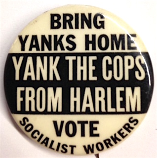 Bring Yanks Home / Yank the Cops from Harlem / Vote Socialist Workers [pinback button]