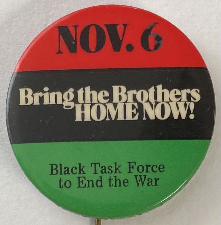 Nov. 6 / Bring the Brothers Home Now! [pinback button]. Black Task Force to End The War.