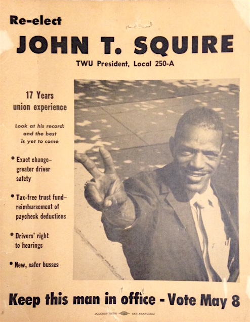 Re-elect John T. Squire TWU President, Local 250-A [campaign placard]. John T. Squire, Transport Workers Union.
