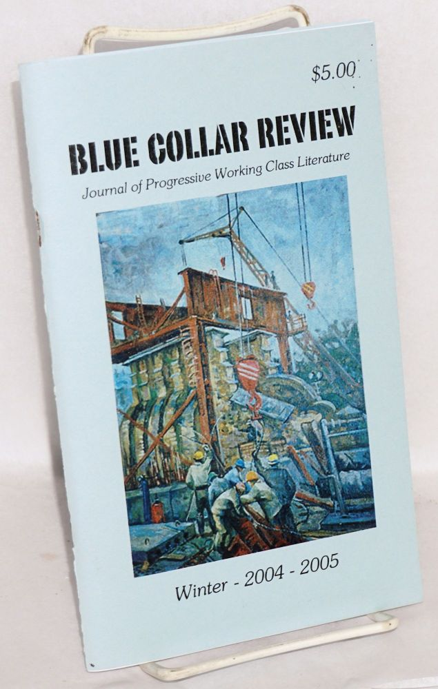 Blue collar review: journal of progressive working class literature; vol. 8, #2, Winter 2004-2005. Marge Piercy, Anthony Lappe, Bob Sharkey, Simon Perchik, Al Markowitz, Mary Franke.