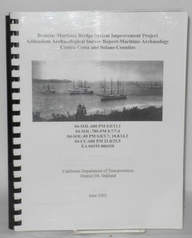 Benicia-Martinez bridge system improvement project addendum archaeological survey report-maritime archaeology Contra Costa and Solano counties. James M. Allan.