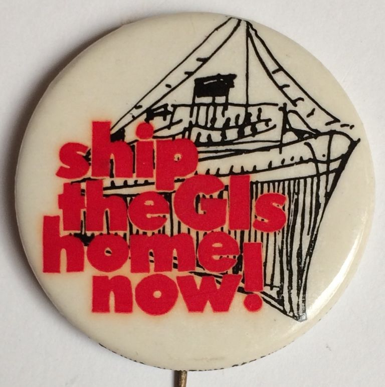 Ship the GIs home now [pinback button]. Student Mobilization Committee to End the War in Vietnam.