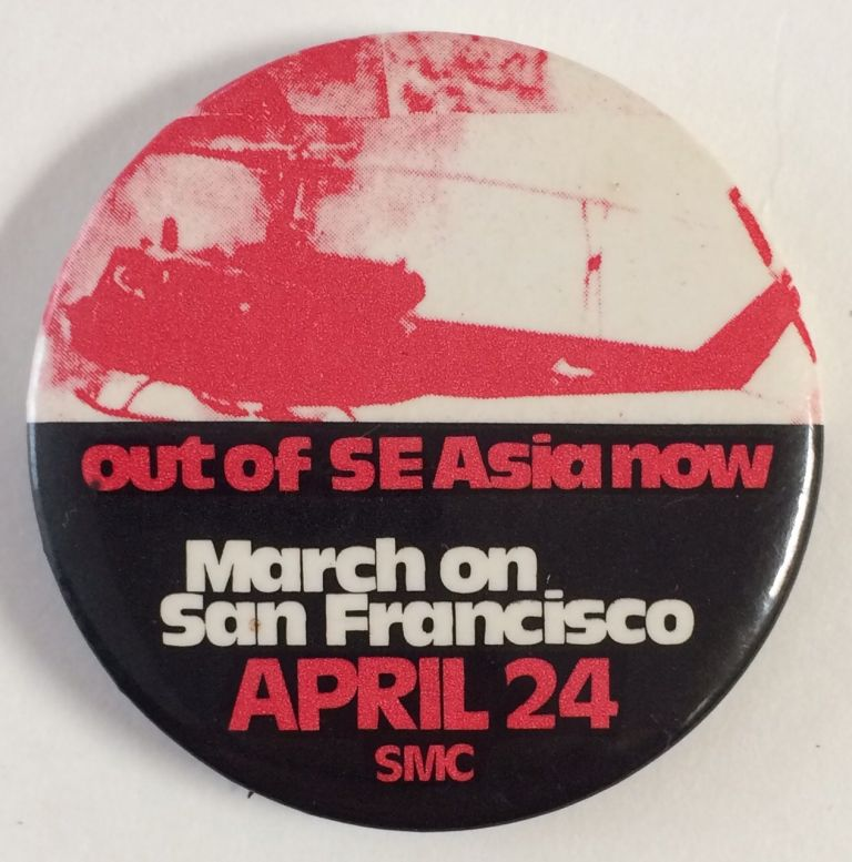 Out of SE Asia now / March on San Francisco / April 24 [pinback button]. Student Mobilization Committee to End the War in Vietnam.