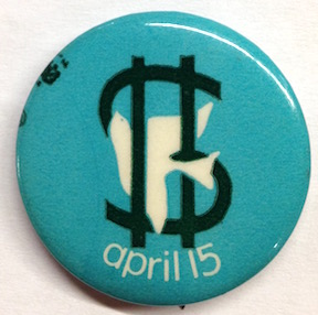April 15 [pinback button depicting a dove escaping from a dollar sign]