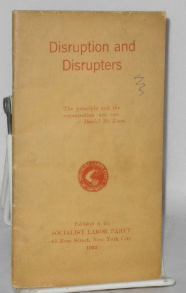 Disruption and disrupters. Introduction by Arnold Petersen. Socialist Labor Party, Arnold Petersen.