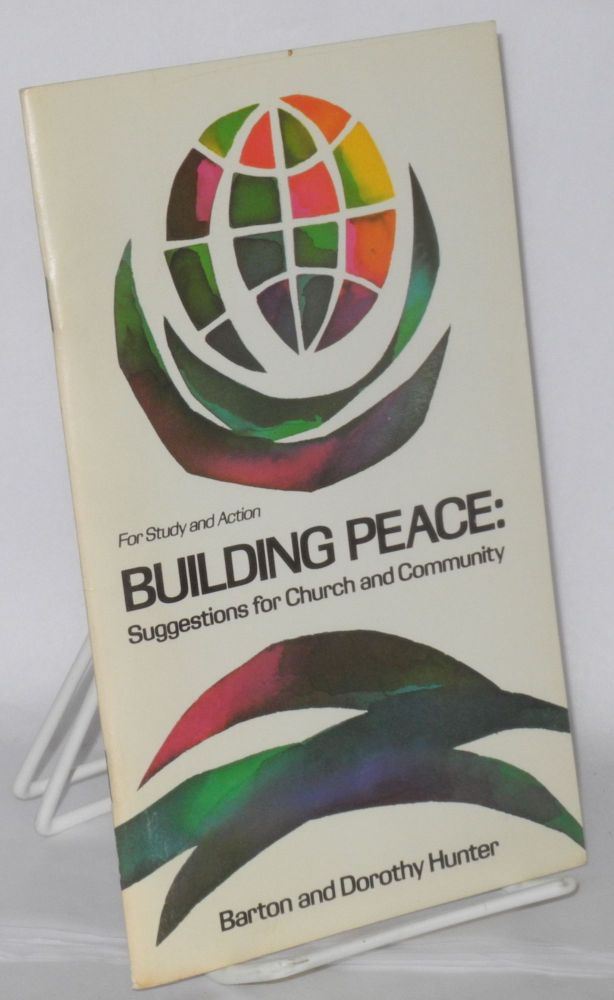 Building Peace Suggestions for Church and Community. Barton and Dorothy Hunter.