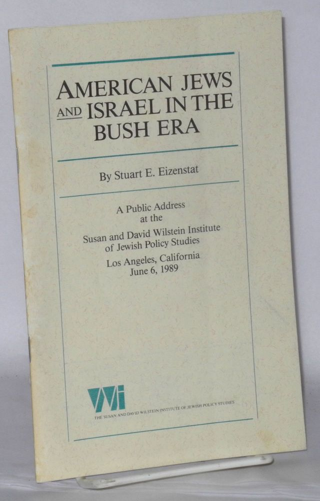 American Jews and Israel in the Bush Era A Public Address at the Susan and David Wilstein Institute of Jewish Policy Studies. Stuart E. Eizenstat.