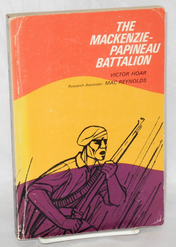 The Mackenzie-Papineau Battalion; Canadian participation in the Spanish Civil War. Research associate: Mac Reynolds. Victor Hoar.