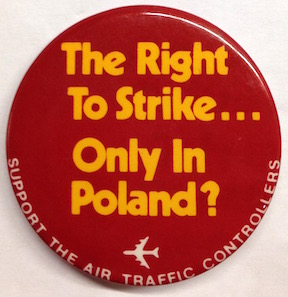 The right to strike... Only in Poland? / Support the Air Traffic Controllers [pinback button]. Professional Air Traffic Controllers Organization.