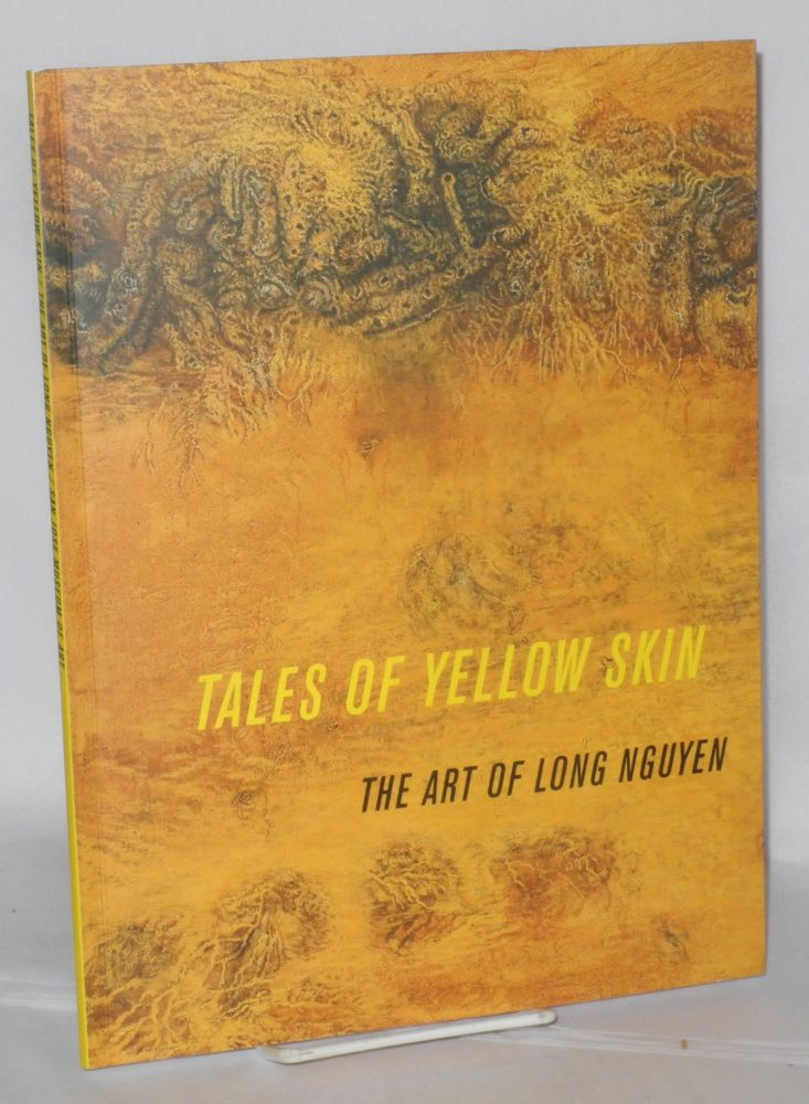 Tales of Yellow Skin: the art of Long Nguyen. Peter Frank.