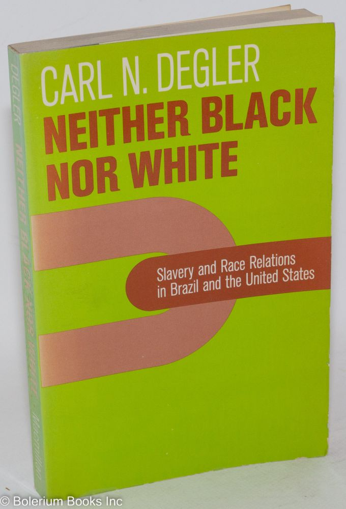 Neither black nor white: slavery and race relations in Brazil and the United States. Carl N. Degler.