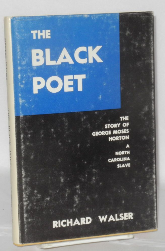 The Black poet being the remarkable story (partly told by himself) of George Moses Horton a North Carolian slave. Richard Walser, , George Moses Horton Claude Howell.