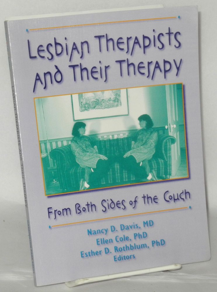 Lesbian therapists and their therapy from both sides of the couch. Nancy D. Davis, , PhD, Ellen Cole, M. D., Esther D. Rothblum PhD.