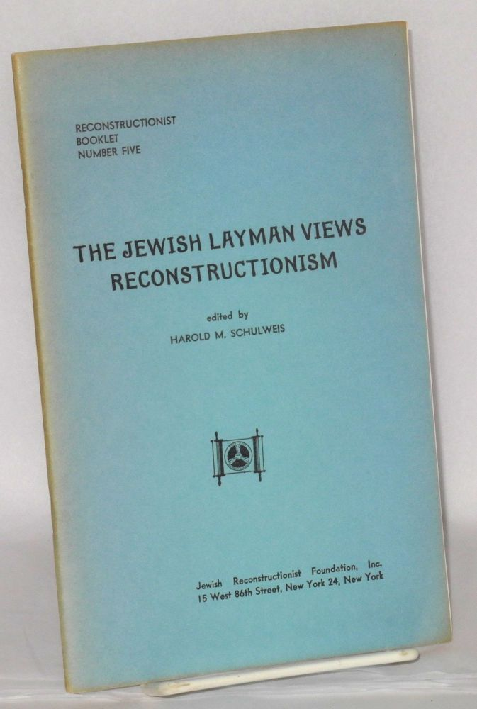 The Jewish layman views reconstructionism. Harold M. Schulweis.