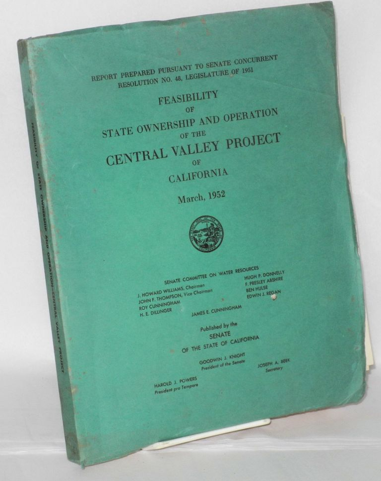 Feasibility of State ownership and operation of the Central Valley Project of California, March, 1952: report prepared pursuant to senate concurrent resolution no. 48. legislature of 1951. Senate Committee on Water Resources.