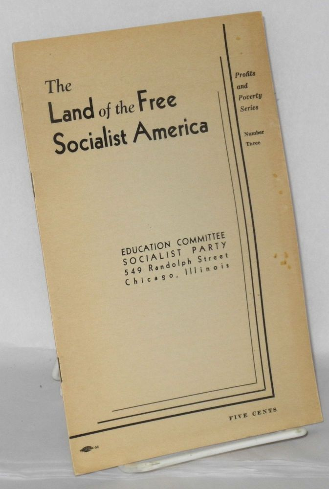 The land of the free... Socialist America. Socialist Party. Committee on Education and Research.
