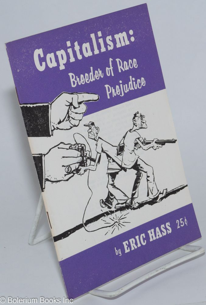 Capitalism: breeder of race prejudice. Eric Hass.