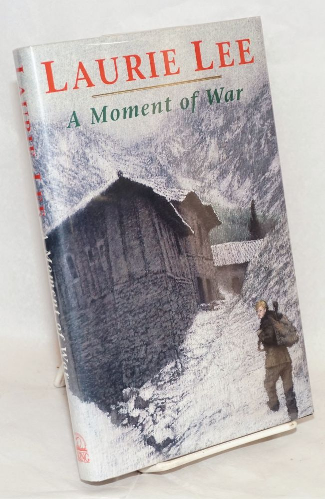 A moment of war. Laurie Lee.