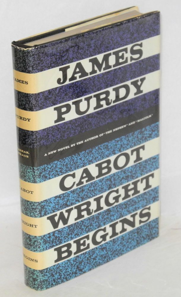 Cabot Wright begins. James Purdy.