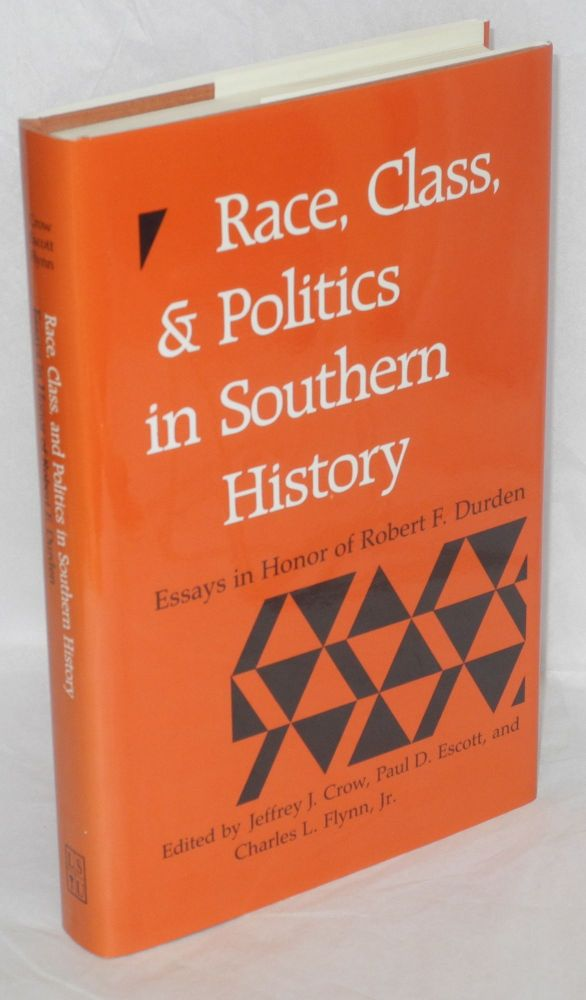 Race, class, and politics in southern history: essays in honor of Robert F. Durden. Edited by Jeffrey J. Crow, Paul D. Escott, and Charles L. Flynn, Jr. Jeffrey J. Crow.