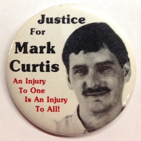 Justice for Mark Curtis / An injury to one is an injury to all! [pinback button]. Mark Curtis.