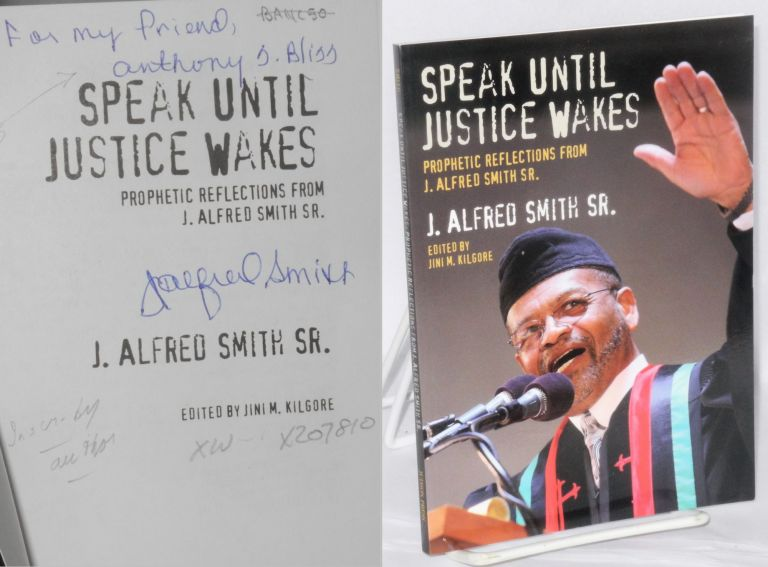Speak until justice wakes: prophetic reflections from J. Alfred Smith, Sr. J. Alfred Smith, , Sr., Jini M. Kilgore.
