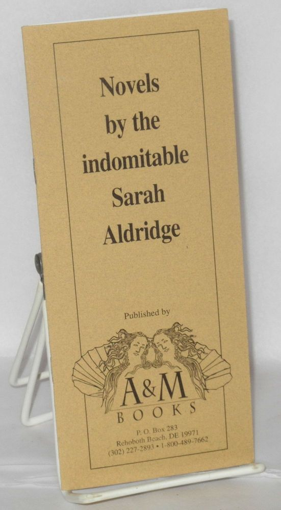 Novels by the indomitable Sarah Aldridge published by A&M Books [booklet/catalog]. Sarah; Anyda Marchant Aldridge.