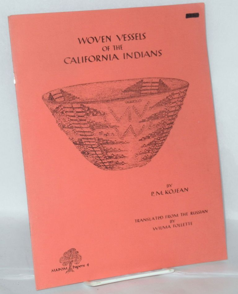 Woven vessels of the California Indians: separate reprint. P. M. Kojean, , Wilma Follette.