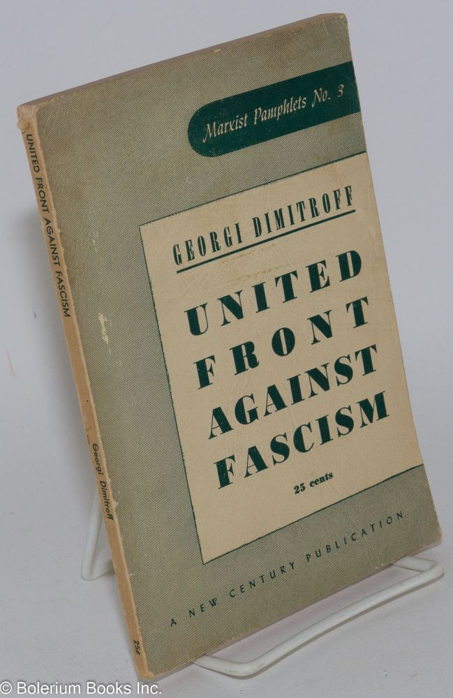 The United Front Against Fascism Speeches Delivered at the Seventh World Congress of the Communist International July 25 - August 20, 1935. Georgi Dimitroff.