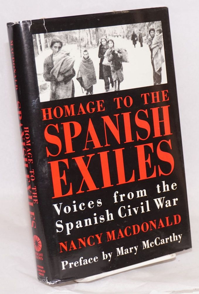 Homage to the Spanish exiles; voices from the Spanish Civil War. Nancy Macdonald.