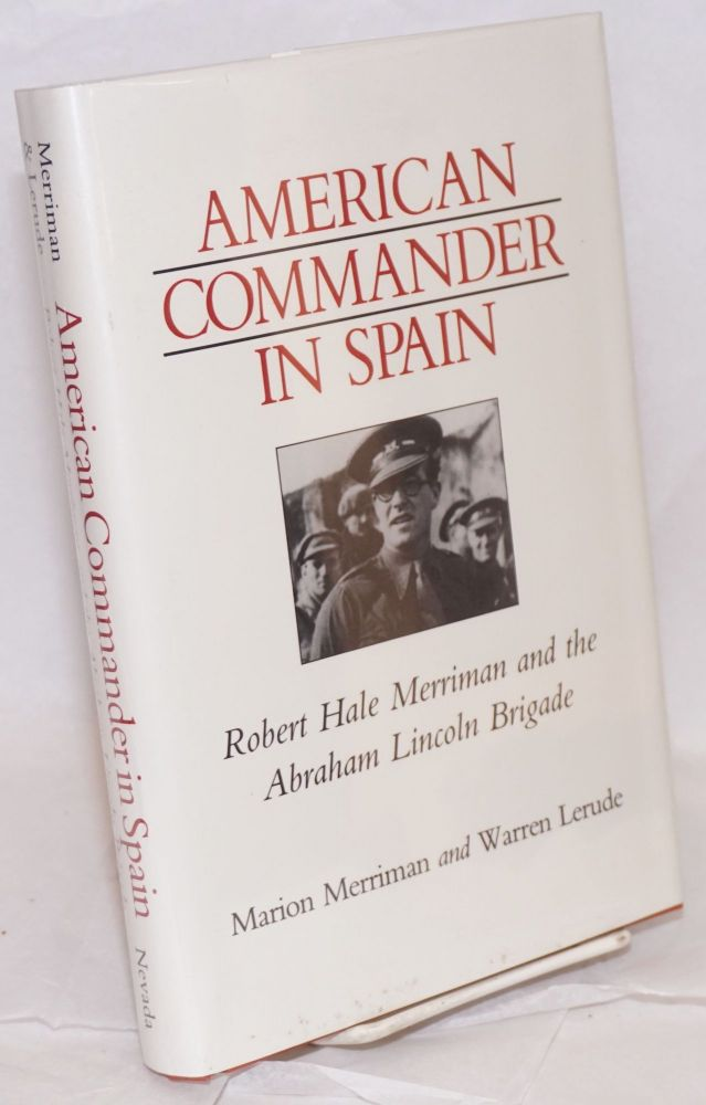 American commander in Spain; Robert Hale Merriman and the Abraham Lincoln Brigade. Marion Merriman, Warren Lerude.