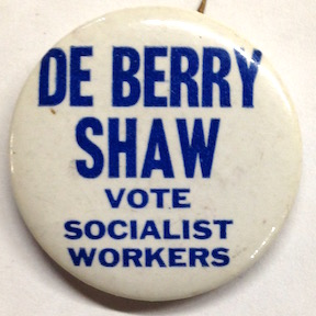 De Berry / Shaw / Vote Socialist Workers [pinback button]. Socialist Workers Party.