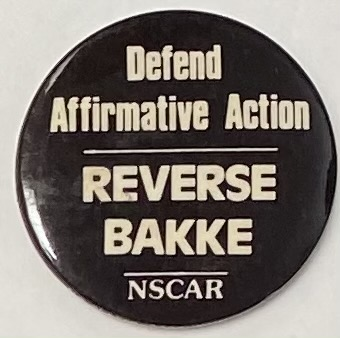 Defend affirmative action / Reverse Bakke [pinback button]. National Student Conference Against Racism.