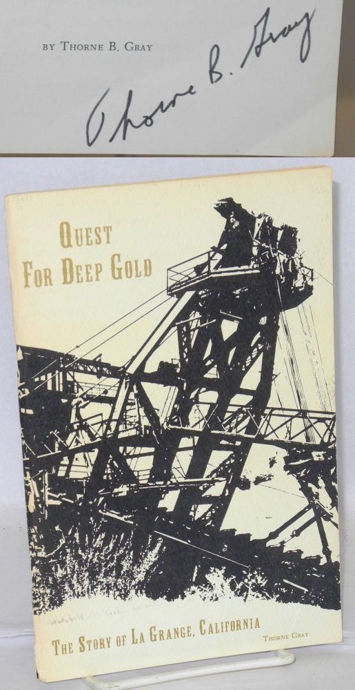 Quest For Deep Gold: The Story Of La Grange, California. Thorne B. Gray.