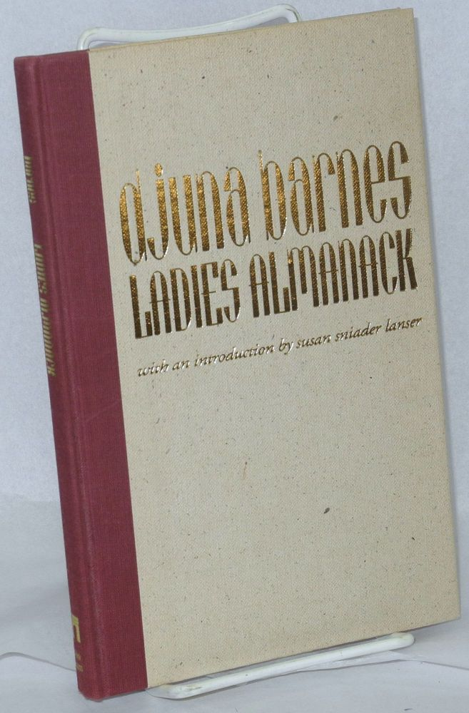 Ladies almanack: showing their signs and their tides; their moons and their changes; the seasons as it is with them; their eclipses and equinoxes; as well as a full record of diurnal and nocturnal distempers, written & illustrated by a lady of fashion. Djuna Barnes.
