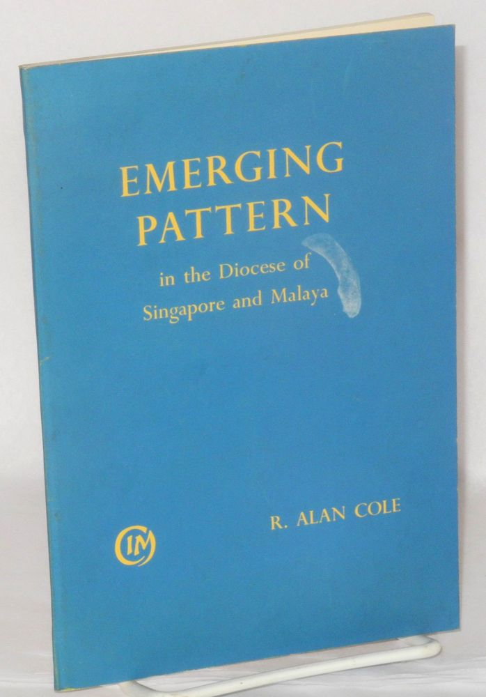 Emerging pattern; C.I.M. work within the diocese of Singapore and Malaya. R. Alan Cole.