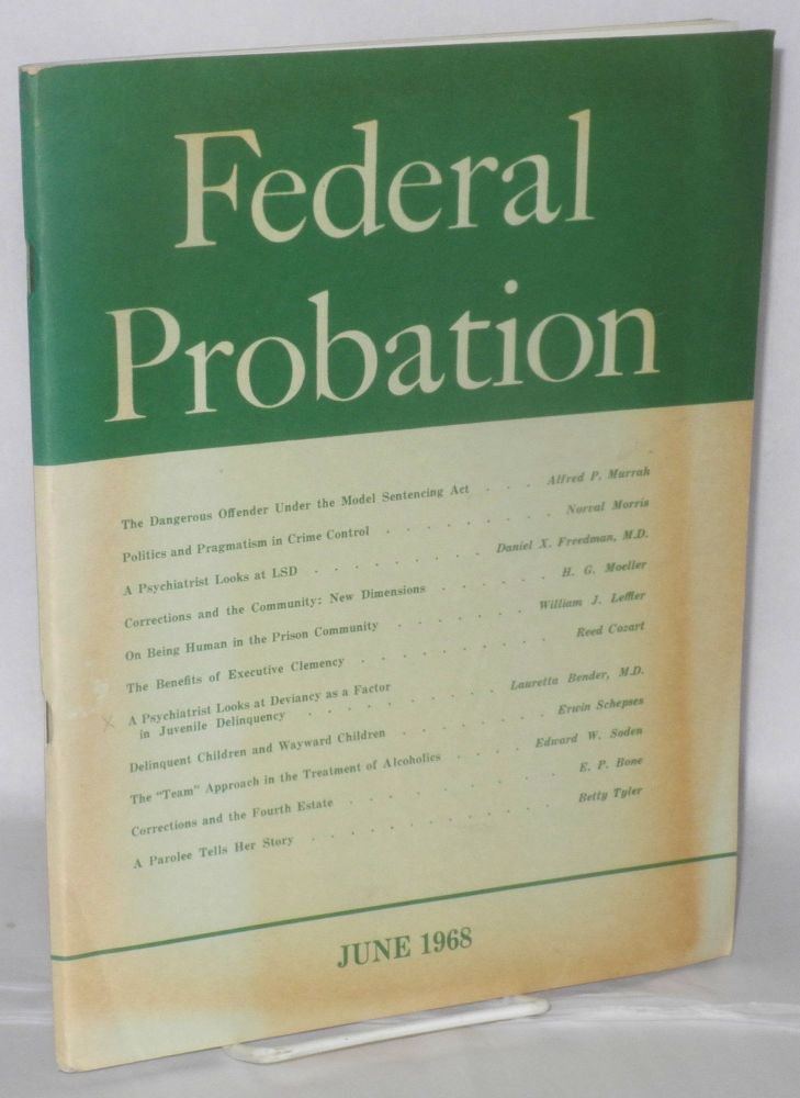 Federal probation: a journal of correctional philosophy and practice; vol. 32, #2, June 1968. Victor H. Evjen, , Alfred P. Murrah, Lauretta Bender, William J. Leffler, Daniel X. Freedman.
