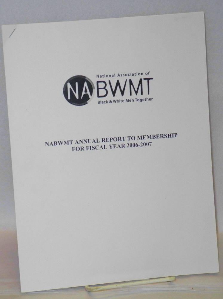 NABWMT annual report to membership for fiscal year 2006-2007. National Association of Black, White Men Together.