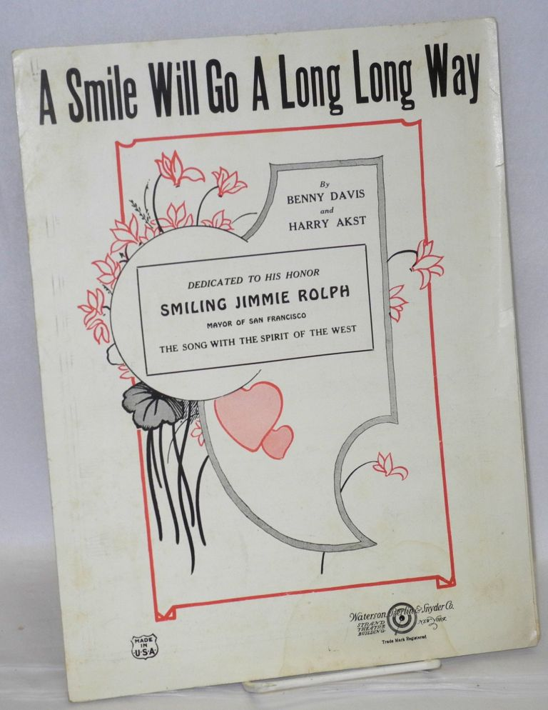 A smile will go a long long way. Dedicated to his honor Smiling Jimmie Rolph, Mayor of San Francisco, the song with the spirit of the West. Benny Davis, Harry Akst.