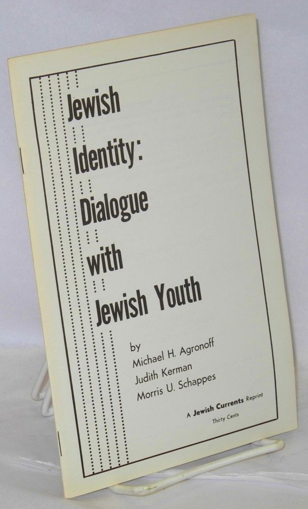 Jewish identity: dialogue with Jewish youth. Michael H. Agronoff, Judith Kerman, Morris U. Schappes.