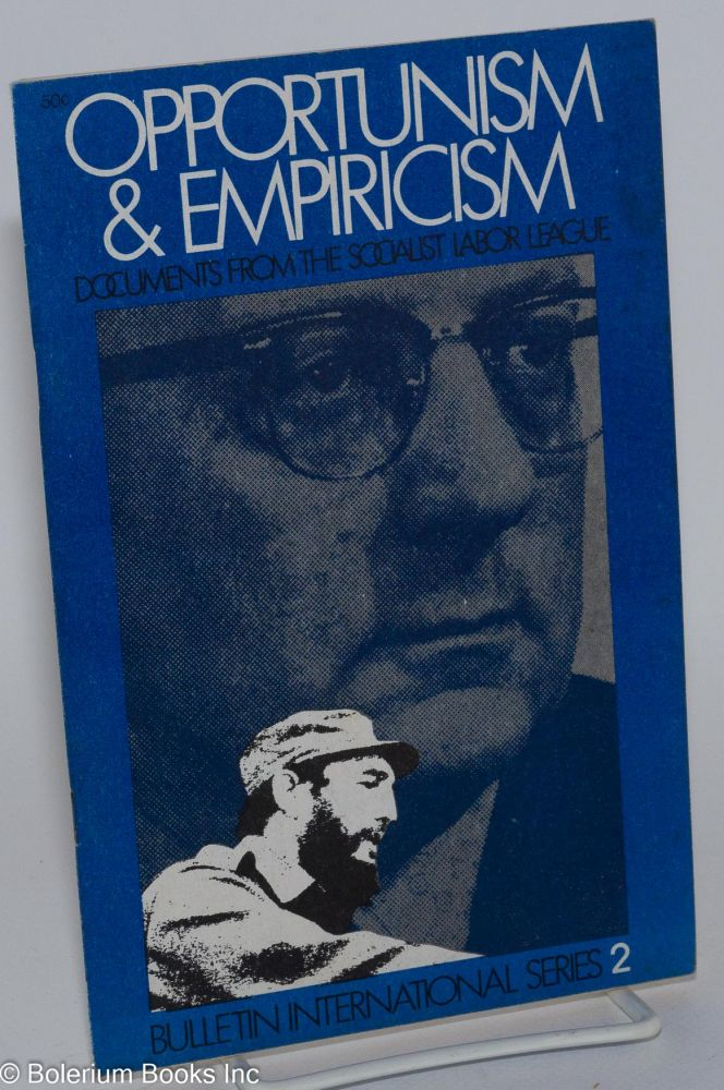 Opportunism and empiricism: Documents from the Socialist Labor League. National Committee and Tim Wohlforth Socialist Labor League.