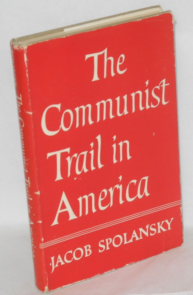 The communist trail in America. Jacob Spolansky.