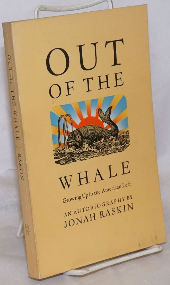 Out of the whale, growing up in the American left, an autobiography. Jonah Raskin.