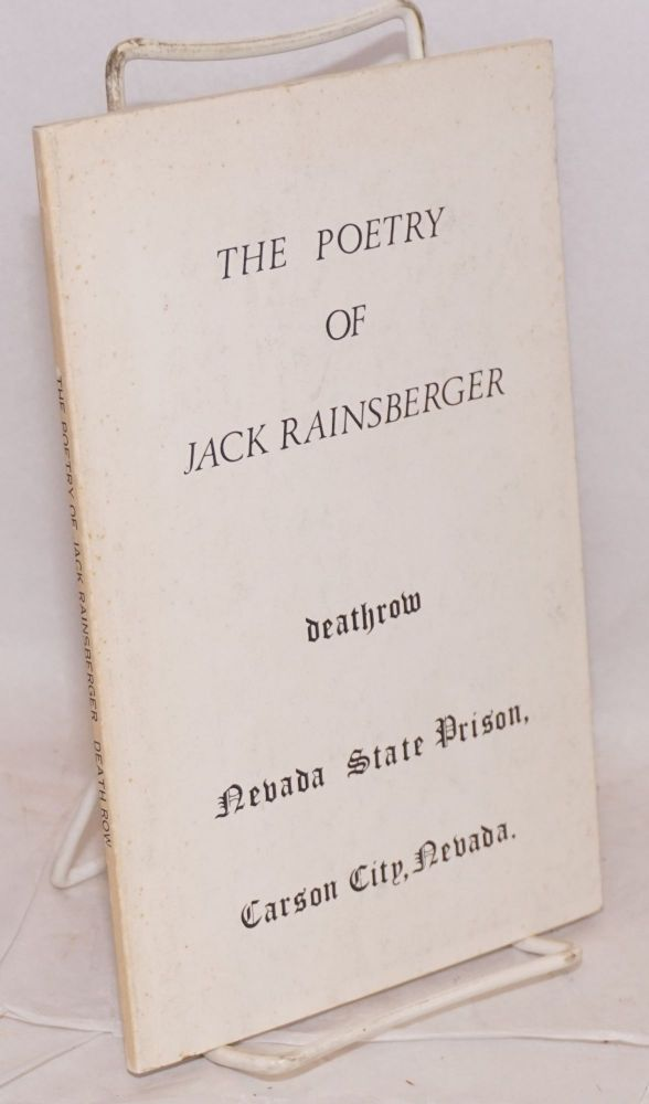 The poetry of Jack Rainsberger #7588 Death Row, Nevada State Prison. Jack Rainsberger.