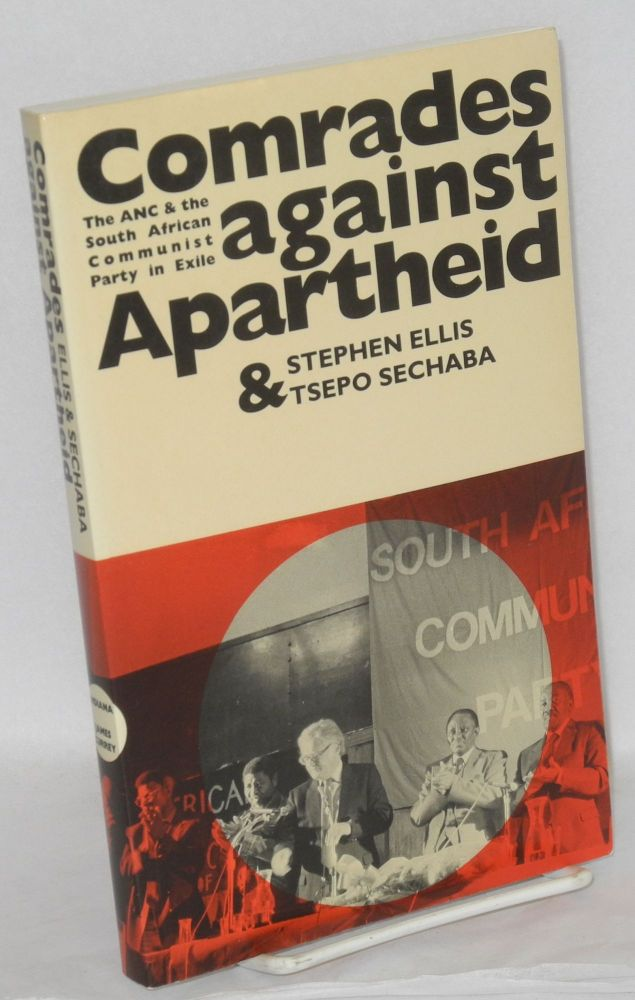 Comrades against apartheid, The ANC & the South African Communist Party in exile. Stephen Ellis, Tsepo Sechaba.