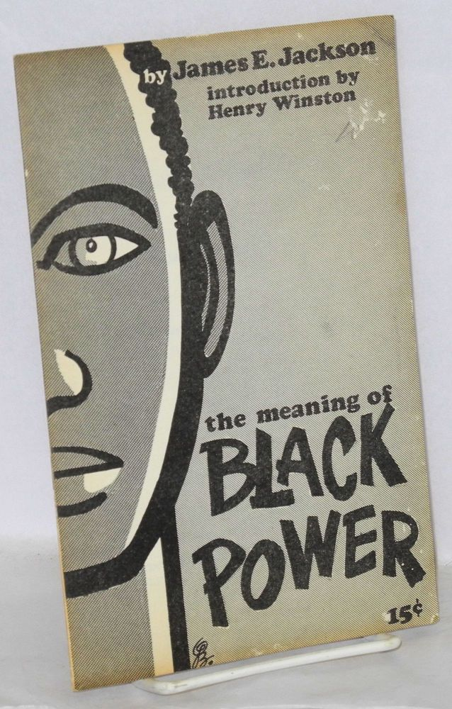 "The meaning of ""black power"" with an introduction by Henry Winston. James E. Jackson."