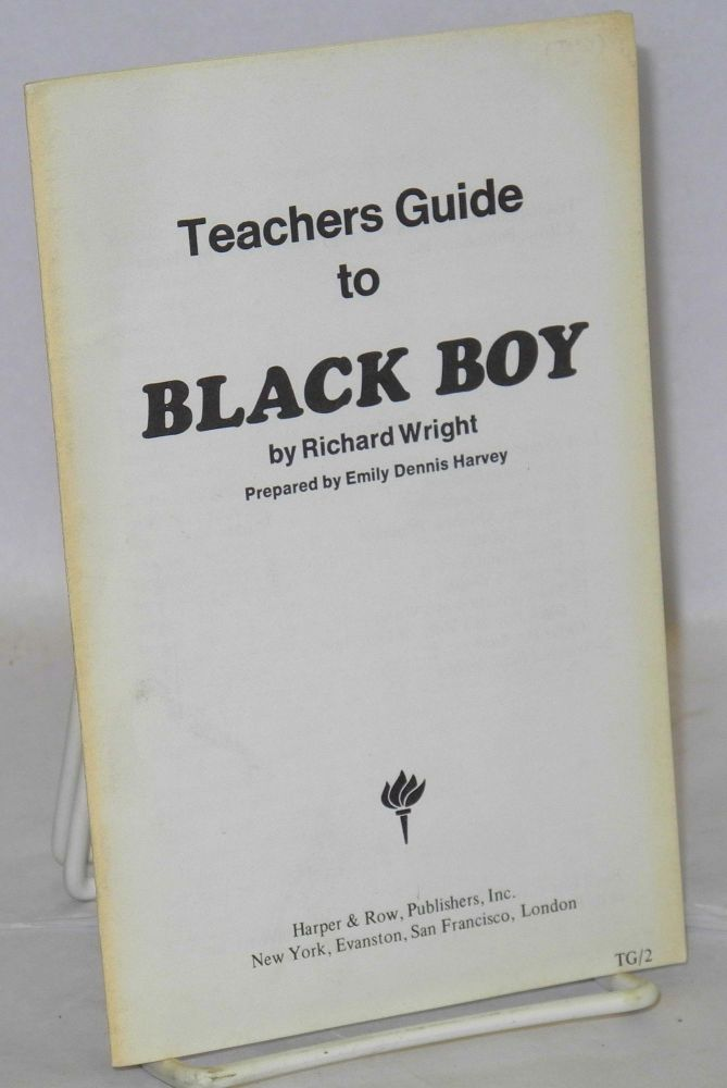 Teachers guide to Black Boy by Richard Wright prepared by Emily Dennis Harvey. Emily Dennis Harvey, Richard Wright.