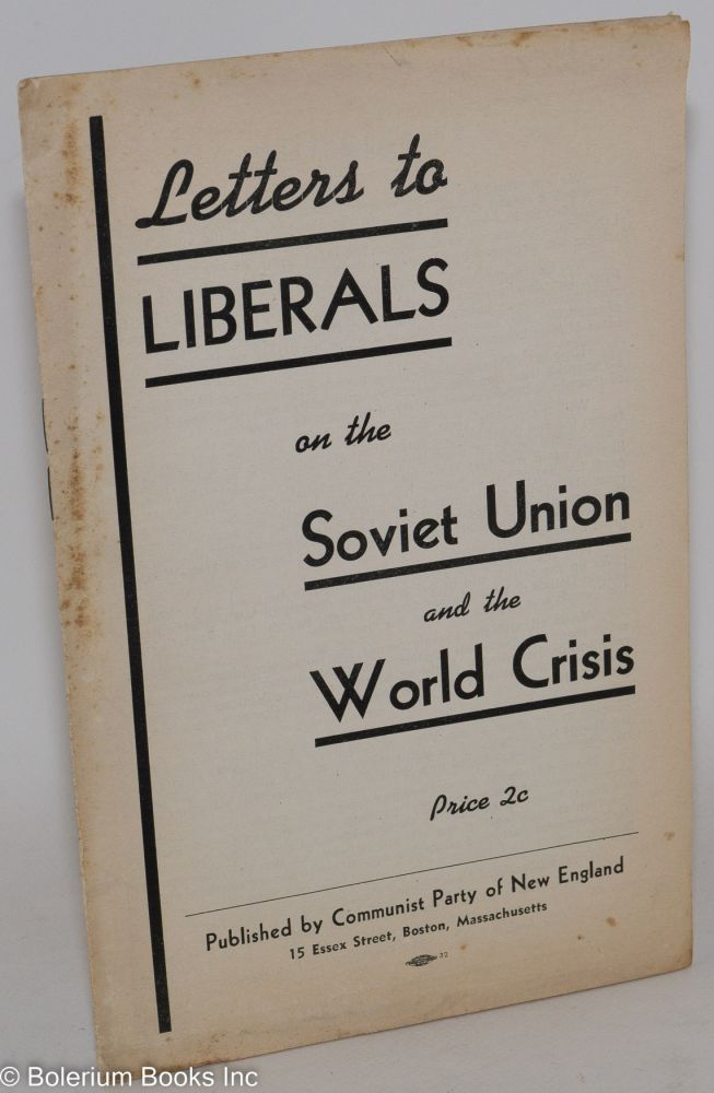 Letters to liberals on the Soviet Union and the world crisis. Communist Party of New England.